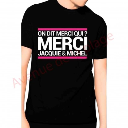 T-shirt cadeau On dit merci qui ? Merci Jacquie et Michel