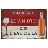 """Plaque vintage """"Mieux vaut le vin d'ici que l'eau de là"""""""