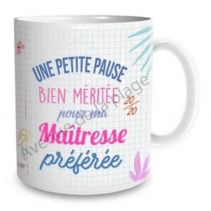 """Mug cadeau """"Une petite pause pour ma Maîtresse préférée"""""""